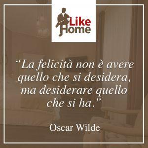 la felicità non è avere quello che si desidera ma desiderare quello che si ha Oscar Wilde
